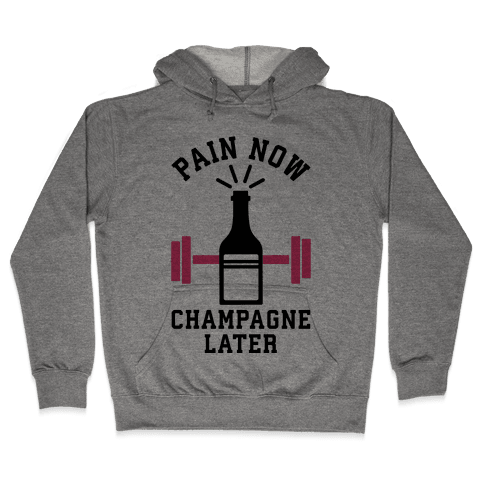 Pain Now Champagne Later Hooded Sweatshirt