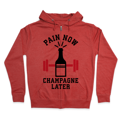 Pain Now Champagne Later Zip Hoodie