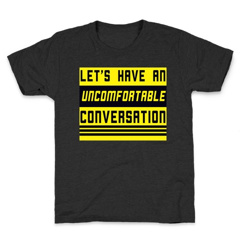 Let's Have an Uncomfortable Conversation Kids T-Shirt