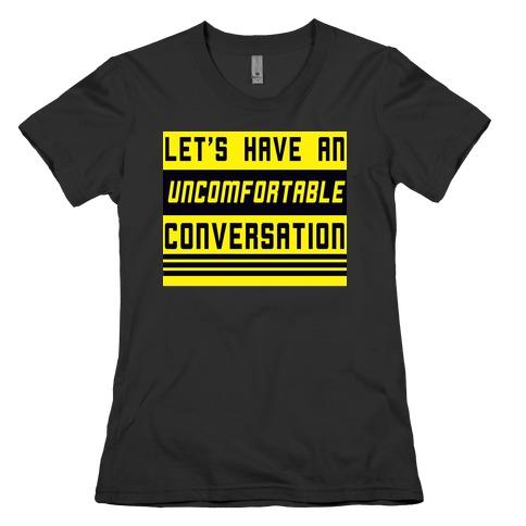 Let's Have an Uncomfortable Conversation Womens T-Shirt