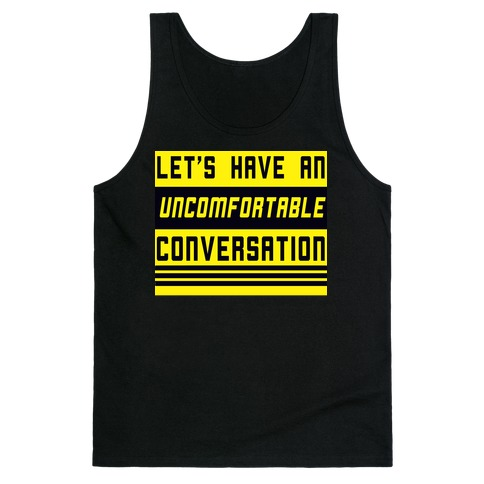 Let's Have an Uncomfortable Conversation Tank Top