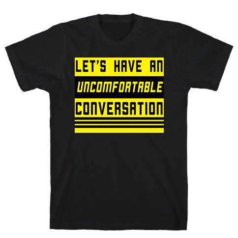Let's Have an Uncomfortable Conversation T-Shirt