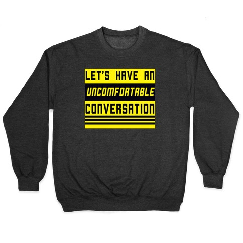 Let's Have an Uncomfortable Conversation Pullover