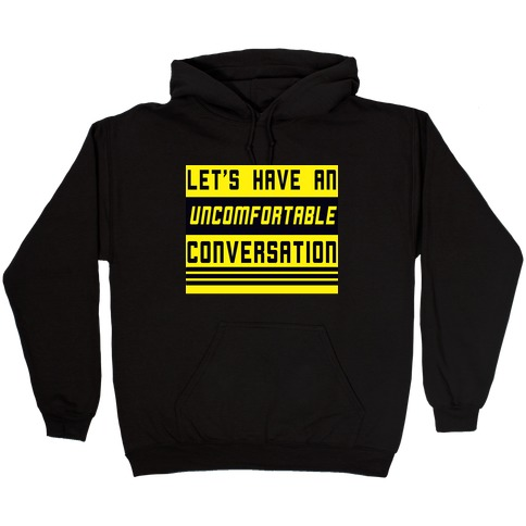 Let's Have an Uncomfortable Conversation Hooded Sweatshirt