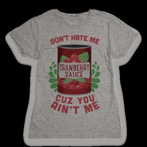 Don't Hate Me Cuz You Ain't Me Womens T-Shirt