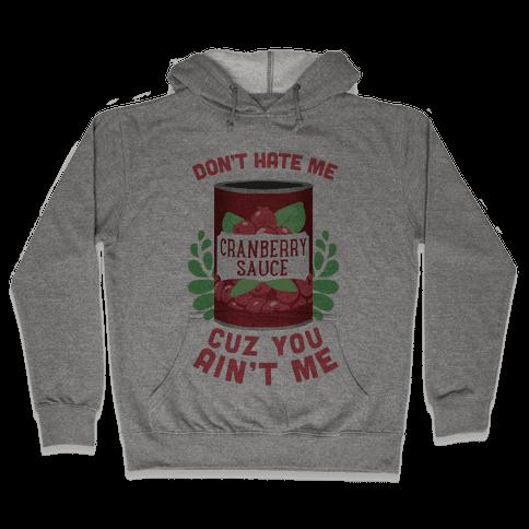 Don't Hate Me Cuz You Ain't Me Hooded Sweatshirt