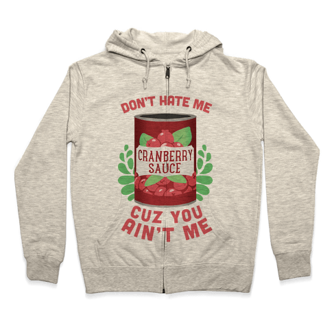 Don't Hate Me Cuz You Ain't Me Zip Hoodie