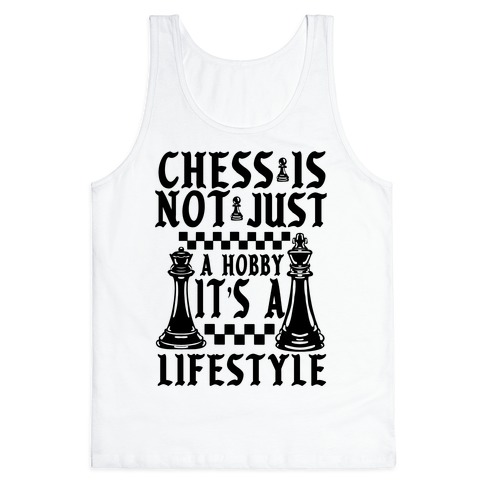 Chess Is Not Just a Hobby, It's a Lifestyle Tank Top