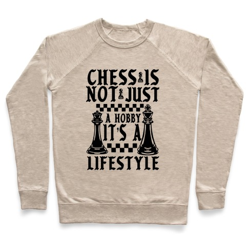 Chess Is Not Just a Hobby, It's a Lifestyle Pullover