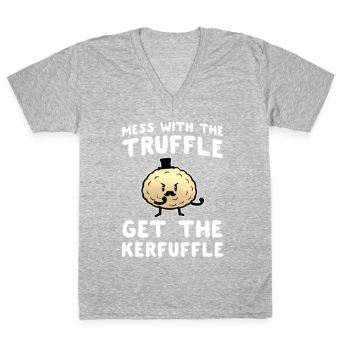 Mess with the Truffle get the Kerfuffle V-Neck Tee Shirt