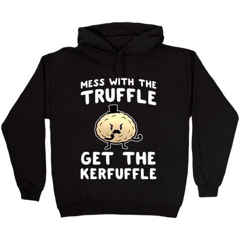 Mess with the Truffle get the Kerfuffle Hooded Sweatshirt