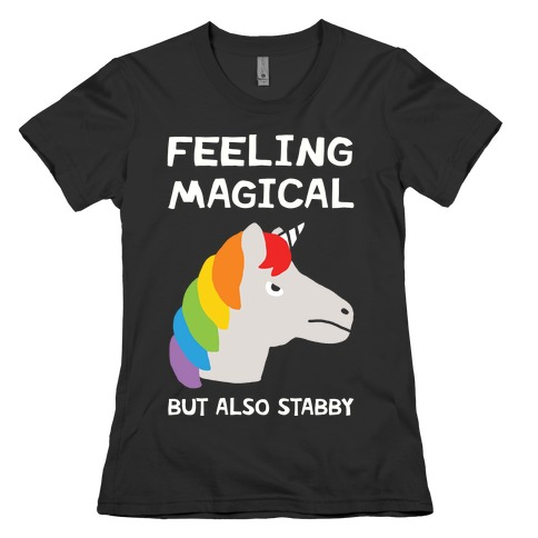 Feeling Magical But Also Stabby Womens T-Shirt