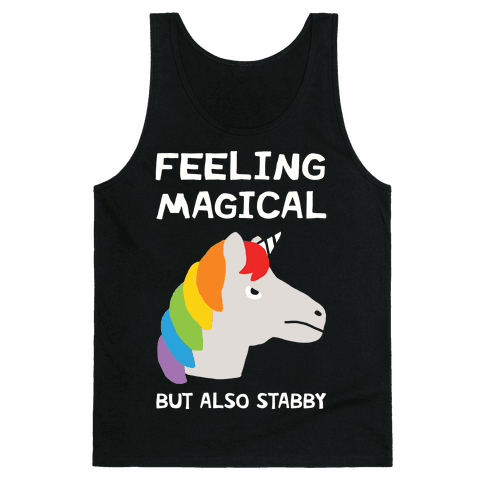 Feeling Magical But Also Stabby Tank Top
