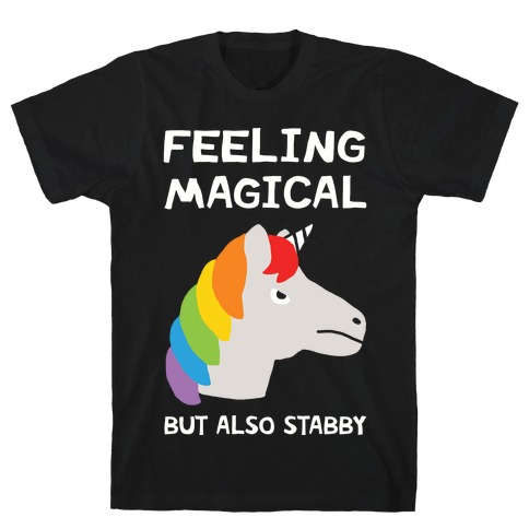 Feeling Magical But Also Stabby T-Shirt