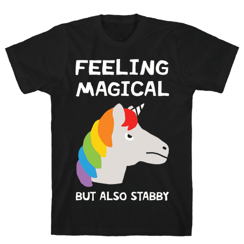Feeling Magical But Also Stabby Mens T-Shirt