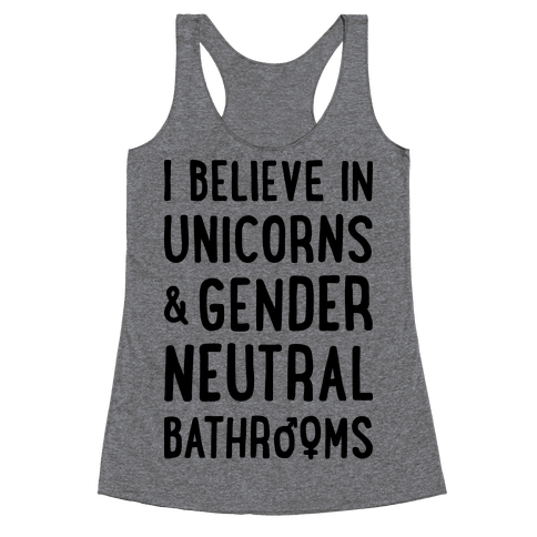 I Believe In Unicorns & Gender Neutral Bathrooms Racerback Tank Top