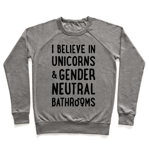I Believe In Unicorns & Gender Neutral Bathrooms Pullover