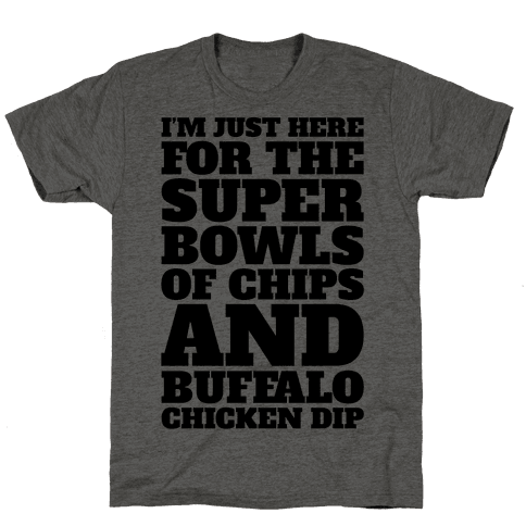 I'm Just Here For The Super Bowls of Chips Super Bowl Parody Mens/Unisex T-Shirt