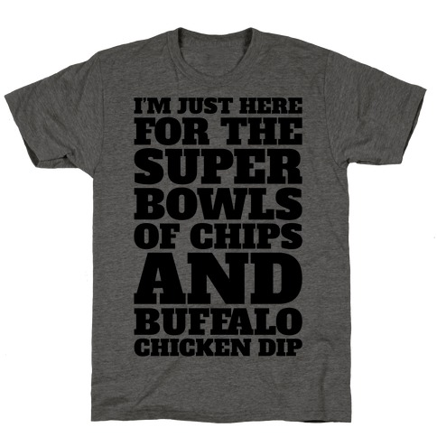 I'm Just Here For The Super Bowls of Chips Super Bowl Parody T-Shirt