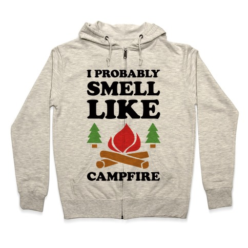 I Probably Smell Like Campfire Zip Hoodie