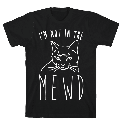 I'm Not In The Mewd White Print Mens T-Shirt