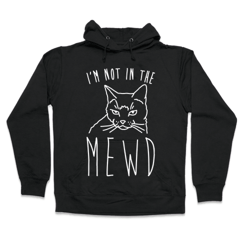 I'm Not In The Mewd White Print Hooded Sweatshirt