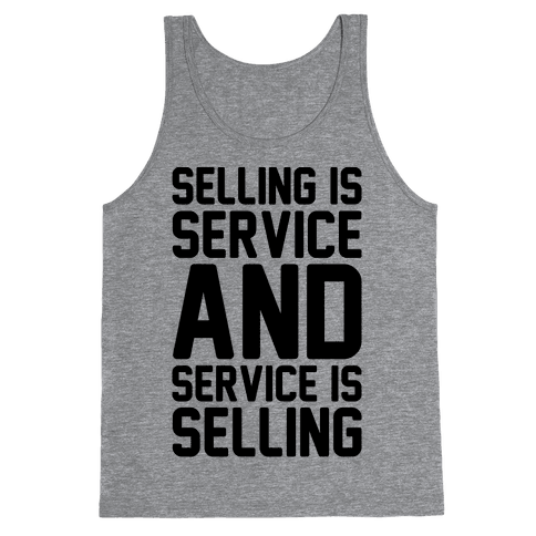 Selling Is Service and Service Is Selling  Tank Top