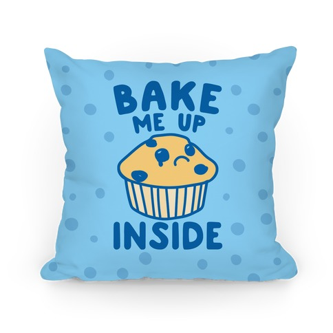 Bake Me Up Inside Pillow