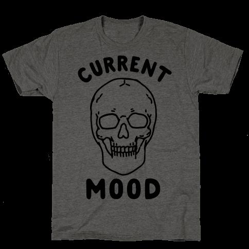 Current Mood: Dead Mens/Unisex T-Shirt