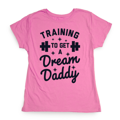 Training to Get a Dream Daddy Womens T-Shirt