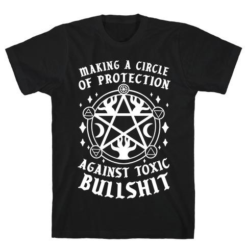 Making A Circle of Protection Against Toxic Bullshit T-Shirt