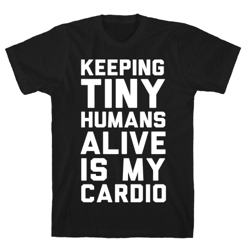 Keeping Tiny Humans Alive Is My Cardio