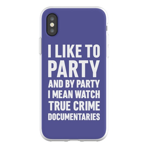 I Like To Party And By Party I Mean Watch True Crime Documentaries Phone Flexi-Case