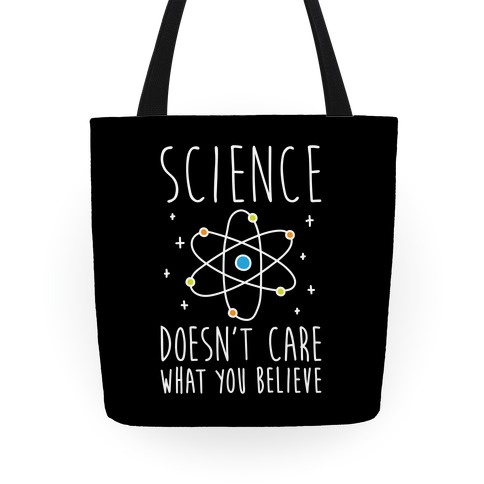 Science Doesn't Care What You Believe Tote