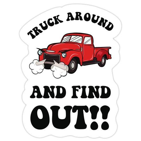 Truck Around and Find Out Die Cut Sticker