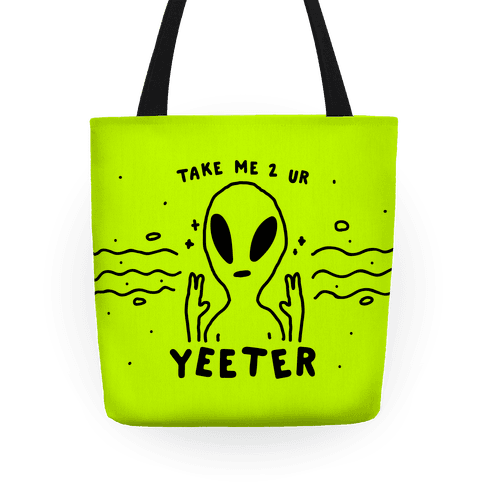 Take Me to Your Yeeter Tote