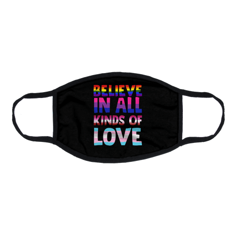 Believe In All Kinds of Love Flat Face Mask