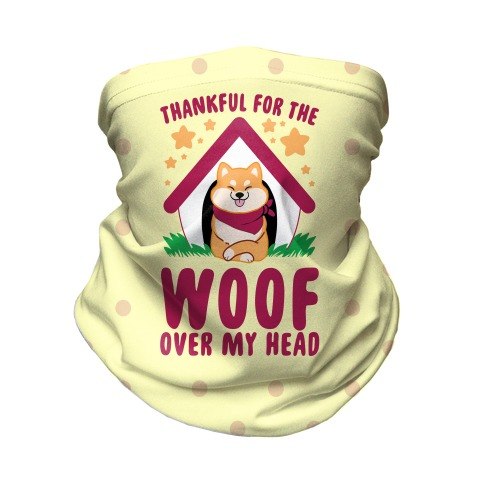 Thankful For The WOOF Over My Head Neck Gaiter