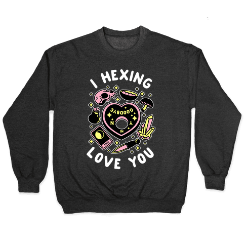 I Hexing Love You Pullover