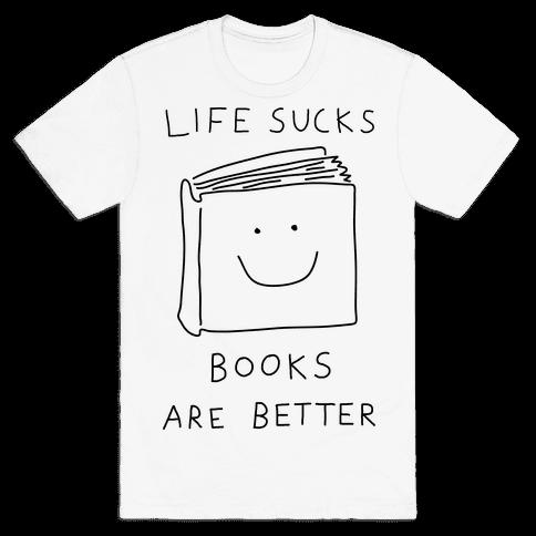 Life Sucks Book Are Better Mens T-Shirt