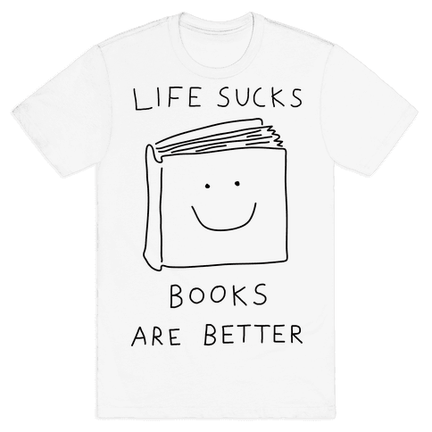 Life Sucks Book Are Better Mens T-Shirt
