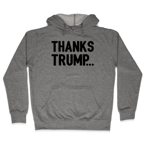 Thanks Trump Hooded Sweatshirt