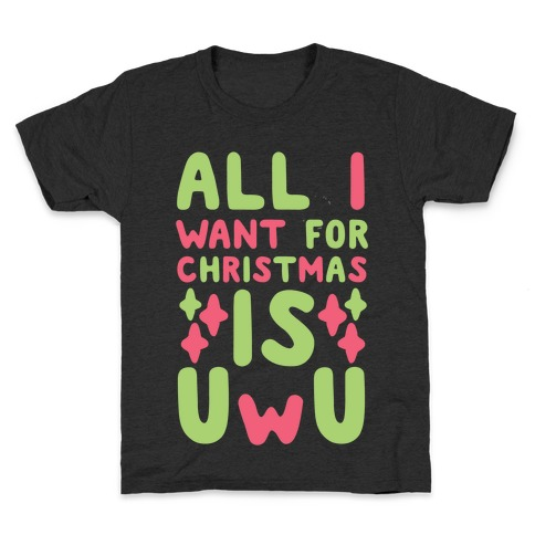 All I Want for Christmas is UwU Kids T-Shirt