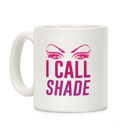I Call Shade Coffee Mug