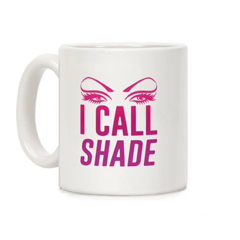 I Call Shade Coffee Mug