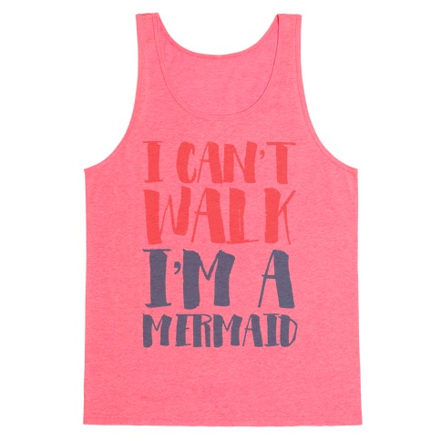 I Can't Walk, I'm a Mermaid Tank Top