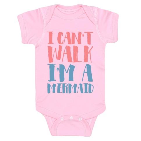 I Can't Walk, I'm a Mermaid Baby Onesy