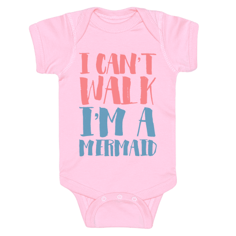 I Can't Walk, I'm a Mermaid Baby Onesy