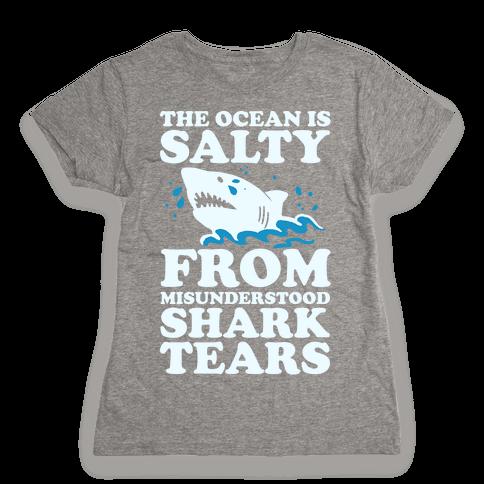 The Ocean Is Salty From Misunderstood Shark Tears Womens T-Shirt