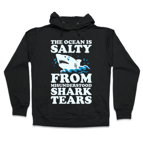 The Ocean Is Salty From Misunderstood Shark Tears Hooded Sweatshirt